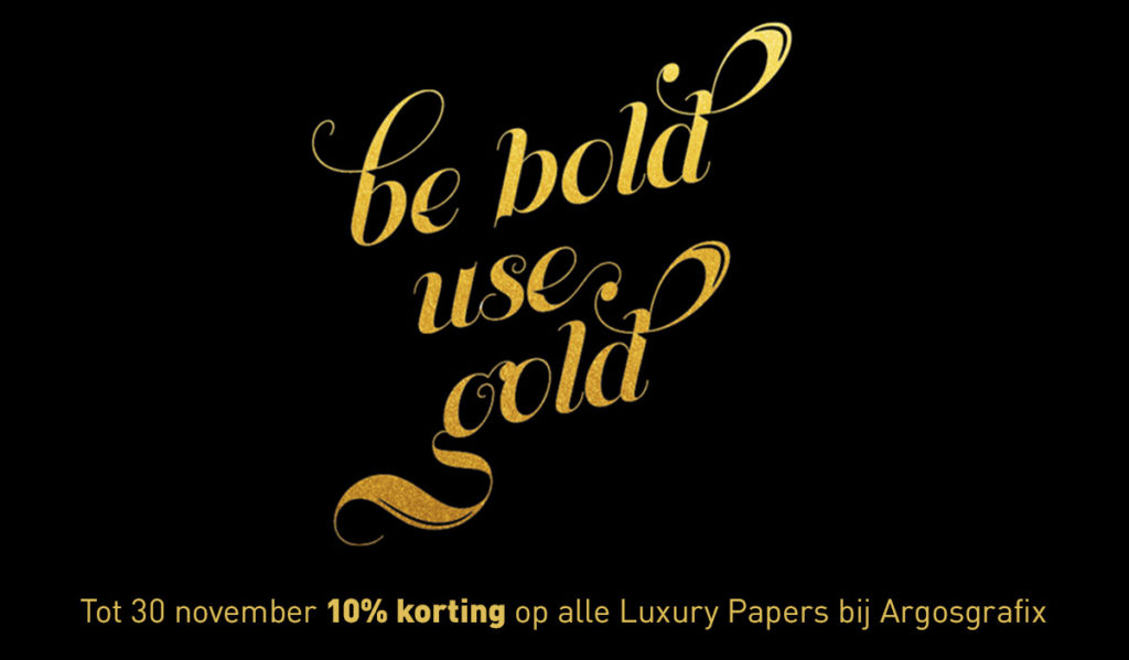 Be Bold Use Gold